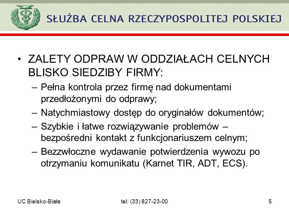 UC Bielsko-Białatel: (33) 827-23-005 ZALETY ODPRAW W ODDZIAŁACH CELNYCH BLISKO SIEDZIBY FIRMY: –Pełna kontrola przez firmę nad dokumentami przedłożony