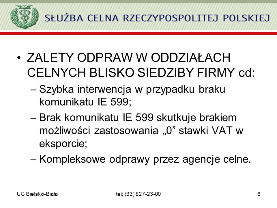 UC Bielsko-Białatel: (33) 827-23-006 ZALETY ODPRAW W ODDZIAŁACH CELNYCH BLISKO SIEDZIBY FIRMY cd: –Szybka interwencja w przypadku braku komunikatu IE