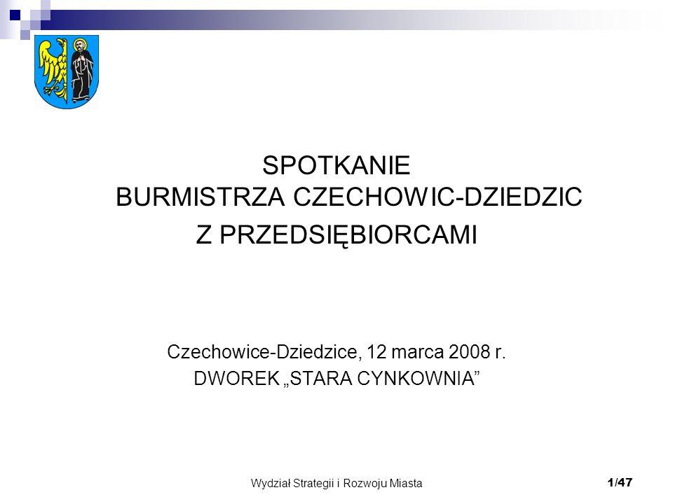 Wydział Strategii i Rozwoju Miasta 1/47 SPOTKANIE BURMISTRZA CZECHOWIC-DZIEDZIC Z PRZEDSIĘBIORCAMI Czechowice-Dziedzice, 12 marca 2008 r. DWOREK STARA