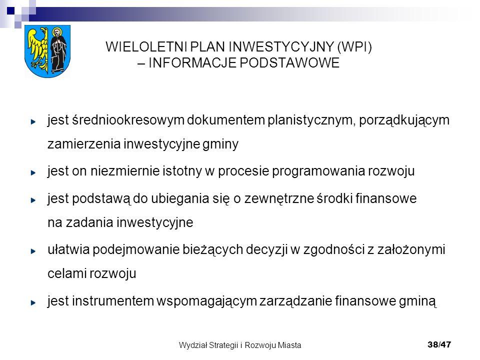 Wydział Strategii i Rozwoju Miasta 38/47 WIELOLETNI PLAN INWESTYCYJNY (WPI) – INFORMACJE PODSTAWOWE jest średniookresowym dokumentem planistycznym, po