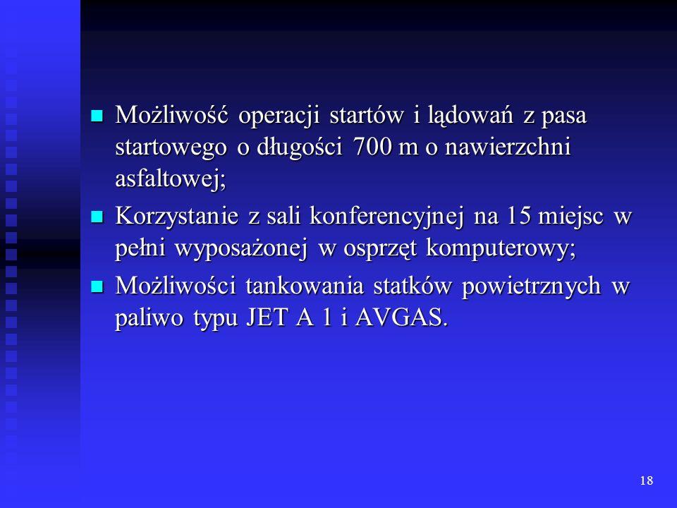 18 Możliwość operacji startów i lądowań z pasa startowego o długości 700 m o nawierzchni asfaltowej; Możliwość operacji startów i lądowań z pasa start
