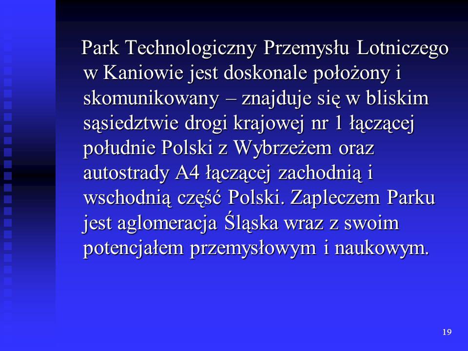 19 Park Technologiczny Przemysłu Lotniczego w Kaniowie jest doskonale położony i skomunikowany – znajduje się w bliskim sąsiedztwie drogi krajowej nr