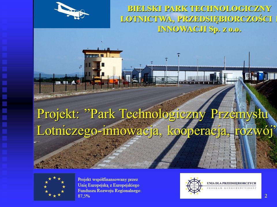 2 BIELSKI PARK TECHNOLOGICZNY LOTNICTWA, PRZEDSIĘBIORCZOŚCI I INNOWACJI Sp. z o.o. Projekt: Park Technologiczny Przemysłu Lotniczego-innowacja, kooper