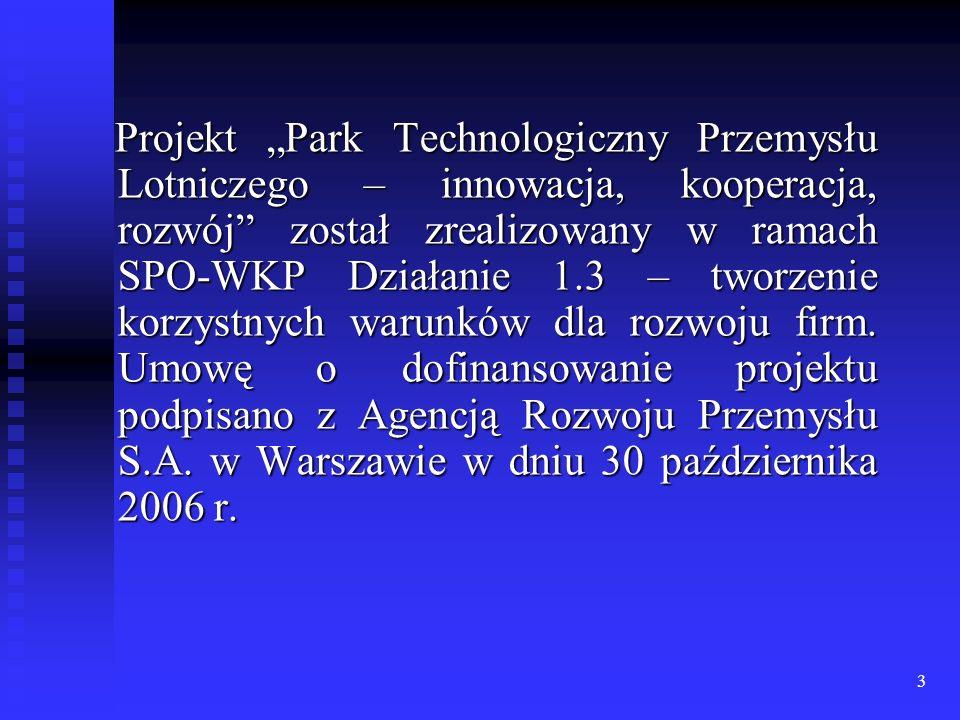 3 Projekt Park Technologiczny Przemysłu Lotniczego – innowacja, kooperacja, rozwój został zrealizowany w ramach SPO-WKP Działanie 1.3 – tworzenie korz