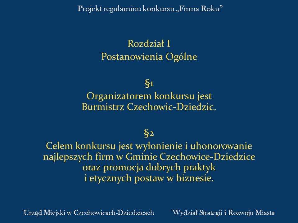 Projekt regulaminu konkursu Firma Roku Rozdział I Postanowienia Ogólne §1 Organizatorem konkursu jest Burmistrz Czechowic-Dziedzic. §2 Celem konkursu
