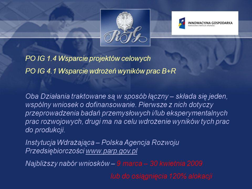 PO IG 3.1 Inicjowanie działalności innowacyjnej Instytucja Wdrażająca – Polska Agencja Rozwoju Przedsiębiorczości www.parp.gov.plwww.parp.gov.pl Najbliższy nabór wniosków – marzec 2009 W konkursie tym biorą udział instytucje, które będą realizowały program dla osób zamierzających utworzyć przedsiębiorstwo w oparciu o innowacyjne rozwiązanie.