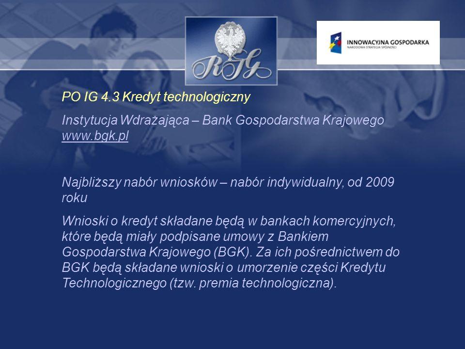 PO IG 4.4 Nowe inwestycje o wysokim potencjale innowacyjnym Instytucja Wdrażająca – Polska Agencja Rozwoju Przedsiębiorczości www.parp.gov.plwww.parp.gov.pl Najbliższy nabór wniosków – 2 marca – 15 kwietnia 2009 r.