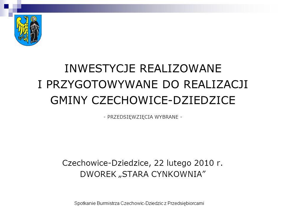 Spotkanie Burmistrza Czechowic-Dziedzic z Przedsiębiorcami INWESTYCJE REALIZOWANE I PRZYGOTOWYWANE DO REALIZACJI GMINY CZECHOWICE-DZIEDZICE - PRZEDSIĘWZIĘCIA WYBRANE - Czechowice-Dziedzice, 22 lutego 2010 r.