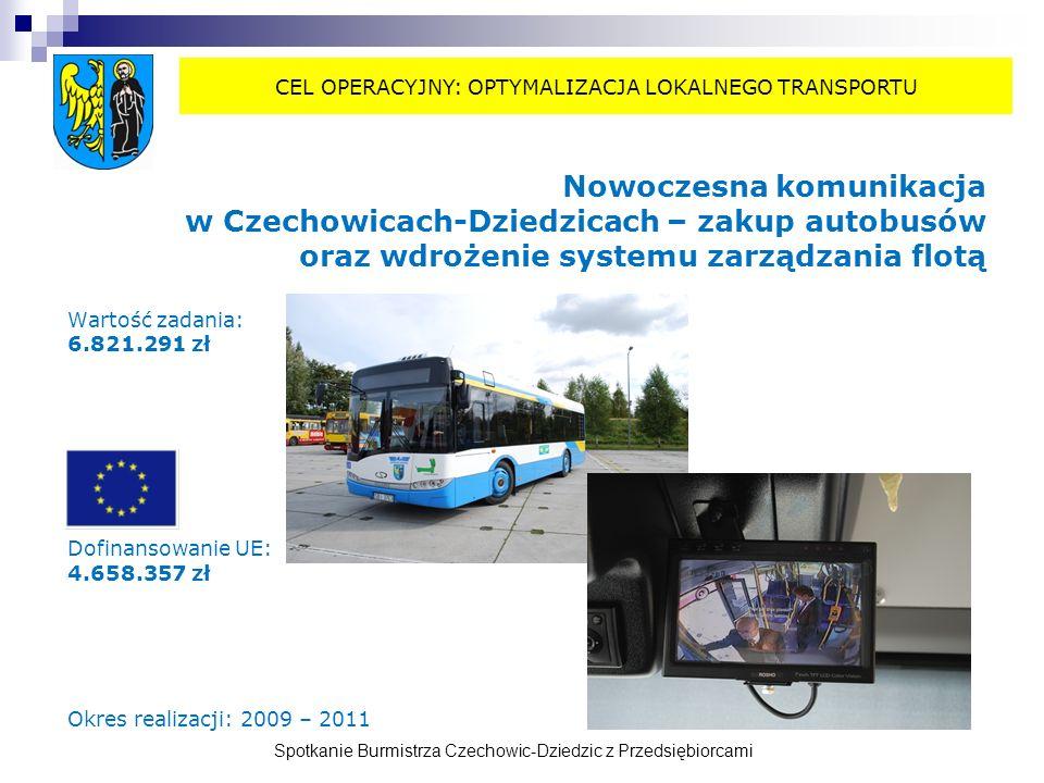 Spotkanie Burmistrza Czechowic-Dziedzic z Przedsiębiorcami Nowoczesna komunikacja w Czechowicach-Dziedzicach – zakup autobusów oraz wdrożenie systemu zarządzania flotą Wartość zadania: 6.821.291 zł Dofinansowanie UE: 4.658.357 zł Okres realizacji: 2009 – 2011 CEL OPERACYJNY: OPTYMALIZACJA LOKALNEGO TRANSPORTU
