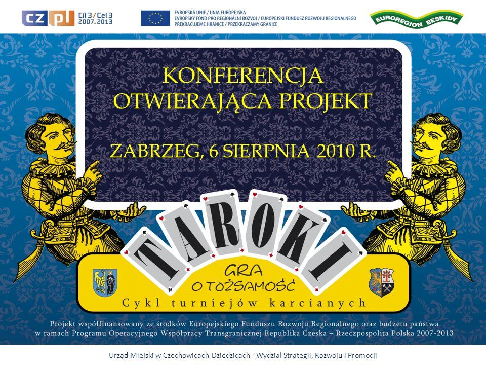Urząd Miejski w Czechowicach-Dziedzicach - Wydział Strategii, Rozwoju i Promocji KONFERENCJA OTWIERAJĄCA PROJEKT ZABRZEG, 6 SIERPNIA 2010 R.