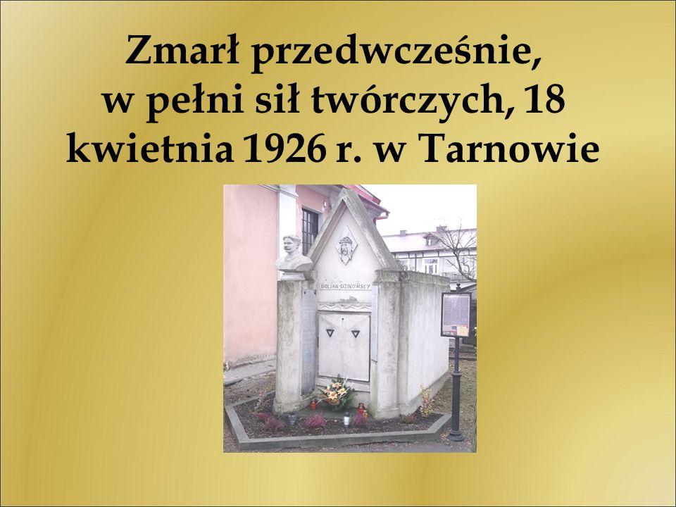 Zmarł przedwcześnie, w pełni sił twórczych, 18 kwietnia 1926 r. w Tarnowie