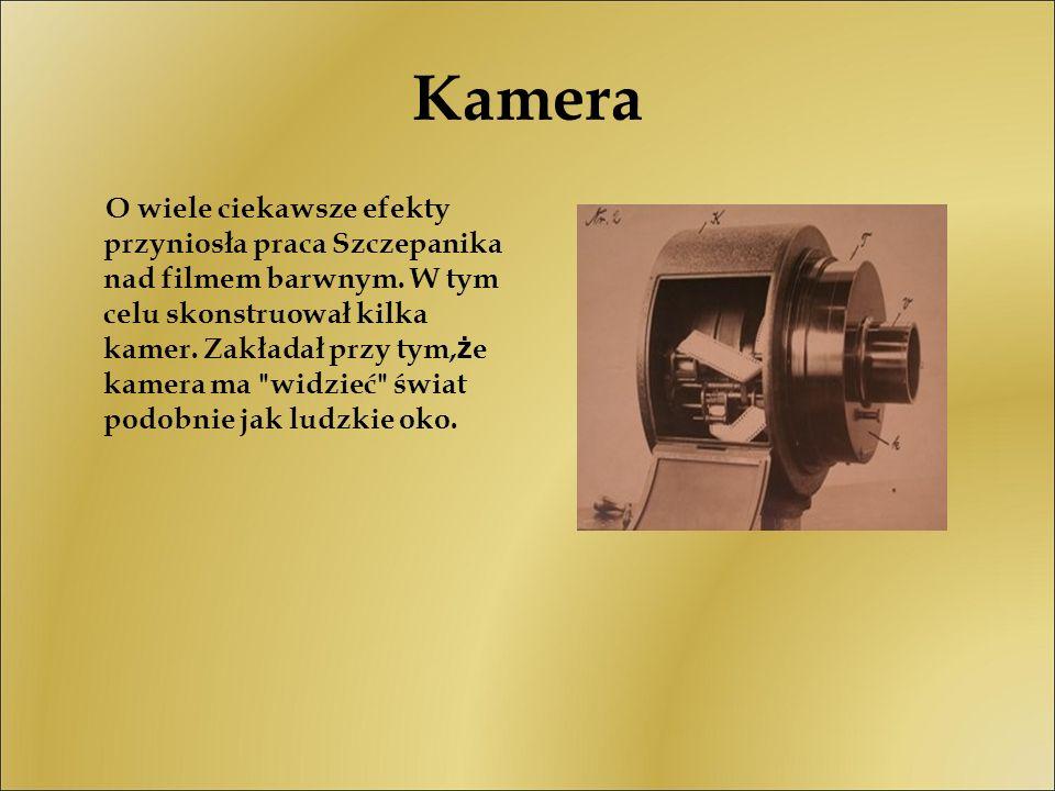 Kamera O wiele ciekawsze efekty przyniosła praca Szczepanika nad filmem barwnym. W tym celu skonstruował kilka kamer. Zakładał przy tym, ż e kamera ma
