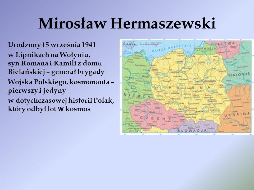 Urodzony 15 września 1941 w Lipnikach na Wołyniu, syn Romana i Kamili z domu Bielańskiej – generał brygady Wojska Polskiego, kosmonauta – pierwszy i j