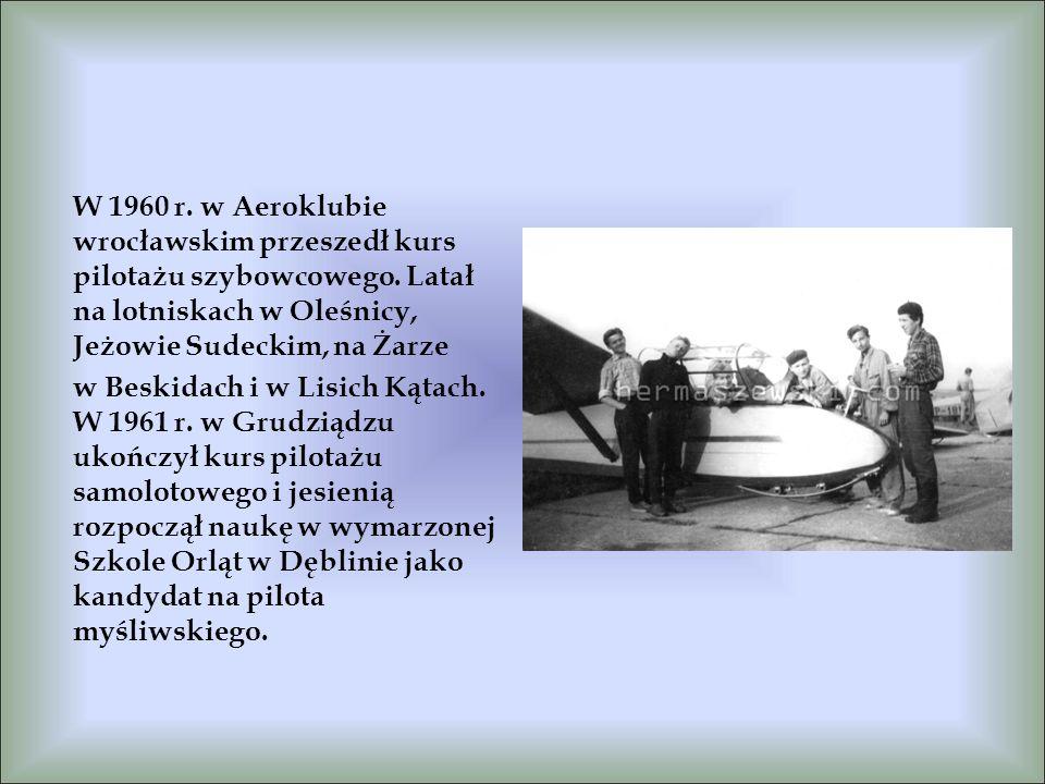 W 1960 r. w Aeroklubie wrocławskim przeszedł kurs pilotażu szybowcowego. Latał na lotniskach w Oleśnicy, Jeżowie Sudeckim, na Żarze w Beskidach i w Li