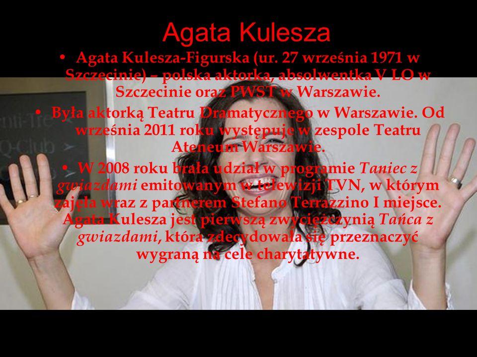 Agata Kulesza Agata Kulesza-Figurska (ur. 27 września 1971 w Szczecinie) – polska aktorka, absolwentka V LO w Szczecinie oraz PWST w Warszawie. Była a