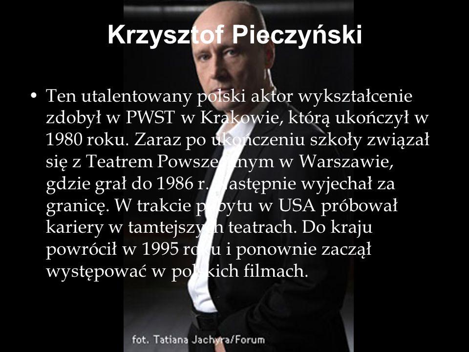 Krzysztof Pieczyński Ten utalentowany polski aktor wykształcenie zdobył w PWST w Krakowie, którą ukończył w 1980 roku. Zaraz po ukończeniu szkoły zwią