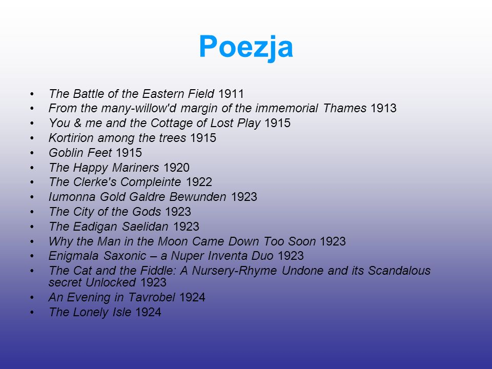 Poezja The Battle of the Eastern Field 1911 From the many-willow'd margin of the immemorial Thames 1913 You & me and the Cottage of Lost Play 1915 Kor