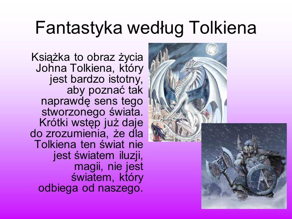 Fantastyka według Tolkiena Książka to obraz życia Johna Tolkiena, który jest bardzo istotny, aby poznać tak naprawdę sens tego stworzonego świata. Kró