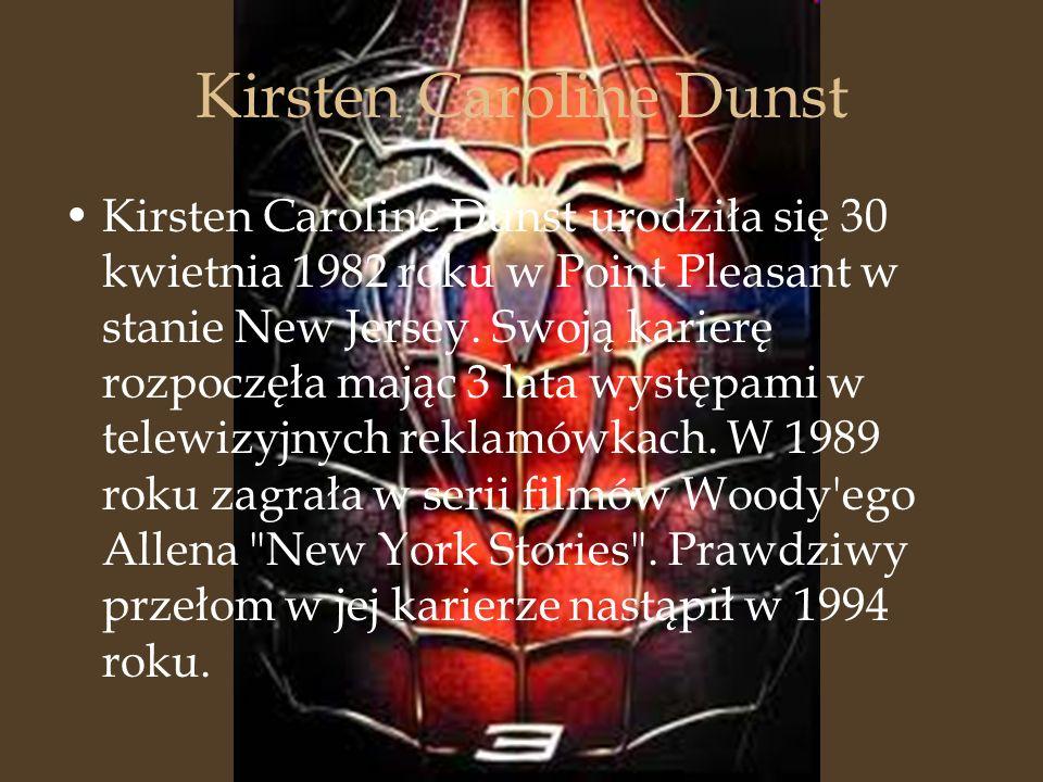 Kirsten Caroline Dunst Kirsten Caroline Dunst urodziła się 30 kwietnia 1982 roku w Point Pleasant w stanie New Jersey. Swoją karierę rozpoczęła mając