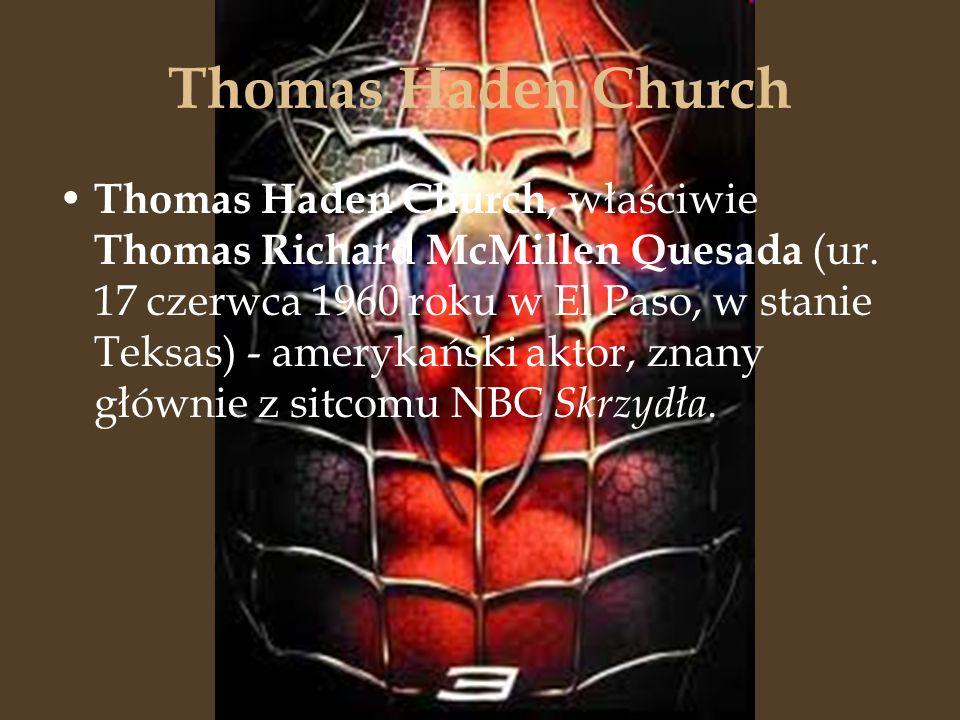 Thomas Haden Church Thomas Haden Church, właściwie Thomas Richard McMillen Quesada (ur. 17 czerwca 1960 roku w El Paso, w stanie Teksas) - amerykański