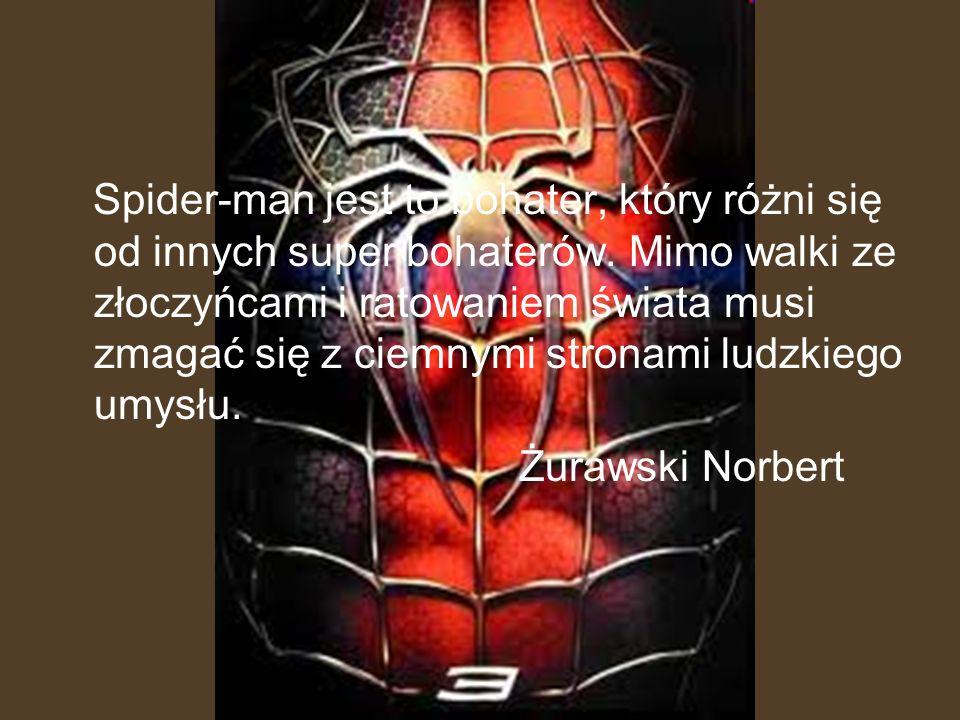 Spider-man jest to bohater, który różni się od innych super bohaterów. Mimo walki ze złoczyńcami i ratowaniem świata musi zmagać się z ciemnymi strona