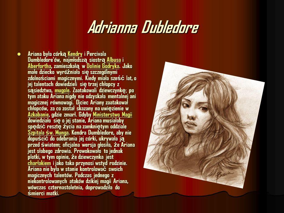 Adrianna Dubledore Ariana była córk ą Kendry i Percivala Dumbledore'ów, najmłodsz ą siostr ą Albusa i Aberfortha, zamieszkał ą w Dolinie Godryka. Jako