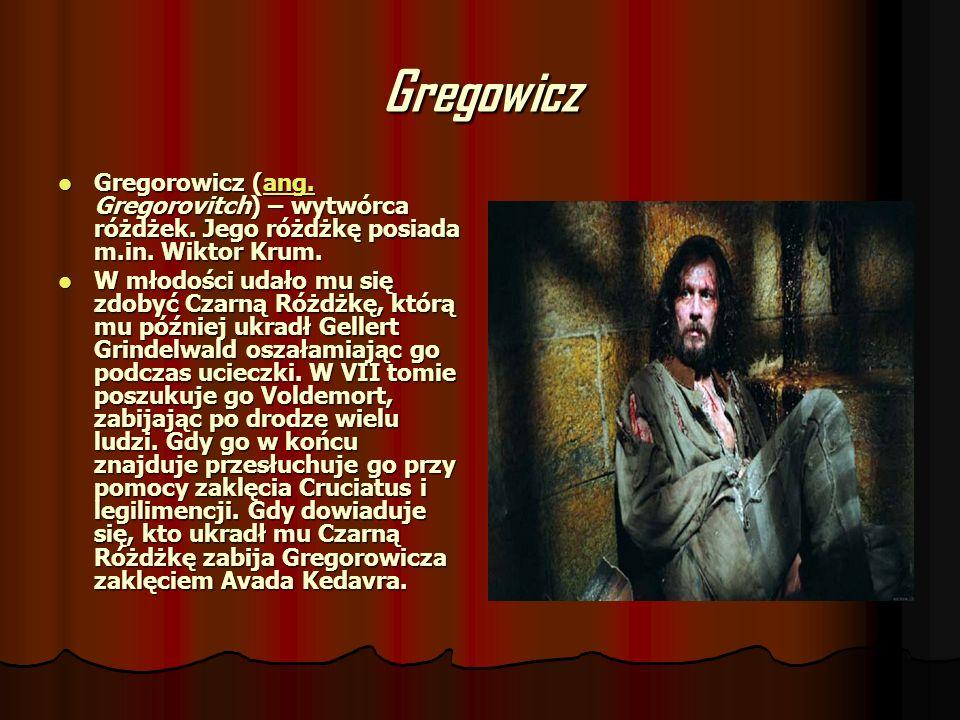Gregowicz Gregorowicz (ang. Gregorovitch) – wytwórca różdżek. Jego różdżkę posiada m.in. Wiktor Krum. Gregorowicz (ang. Gregorovitch) – wytwórca różdż