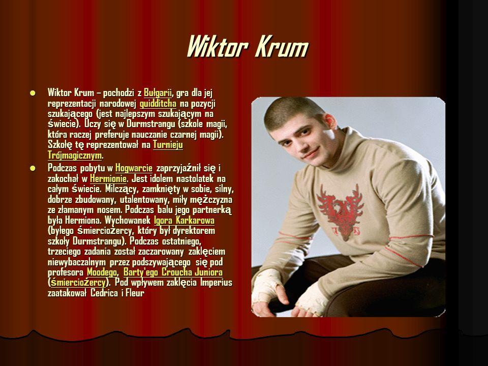 Wiktor Krum Wiktor Krum – pochodzi z Bułgarii, gra dla jej reprezentacji narodowej quidditcha na pozycji szukaj ą cego (jest najlepszym szukaj ą cym n