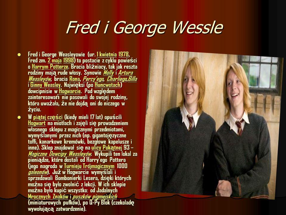 Fred i George Wessle Fred i George Weasleyowie (ur. 1 kwietnia 1978, Fred zm. 2 maja 1998) to postacie z cyklu powie ś ci o Harrym Potterze. Bracia bl
