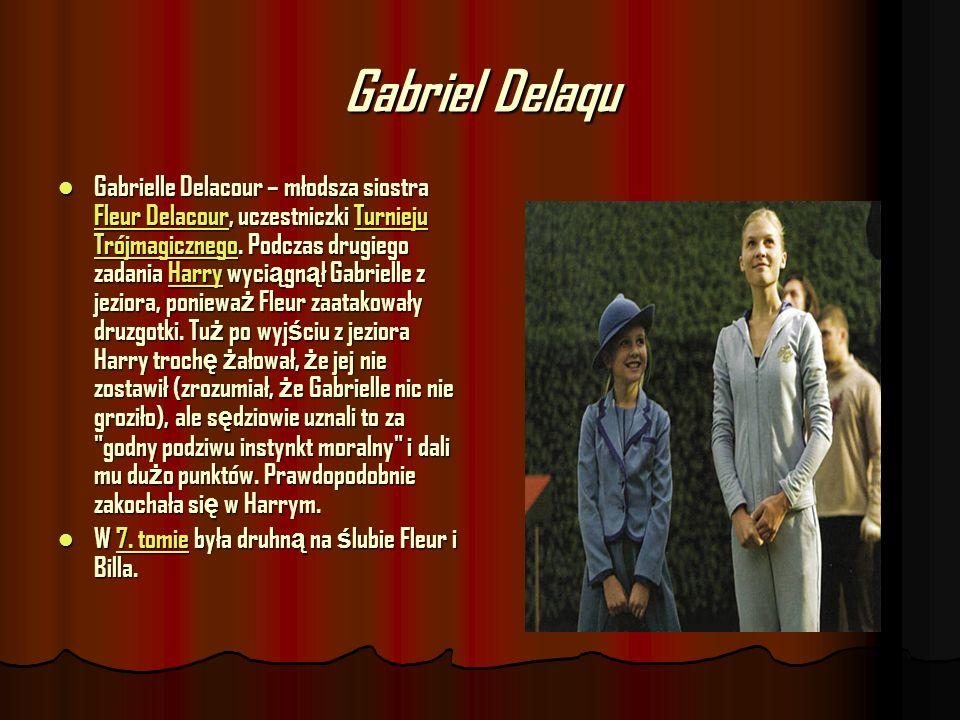 Gabriel Delaqu Gabrielle Delacour – młodsza siostra Fleur Delacour, uczestniczki Turnieju Trójmagicznego. Podczas drugiego zadania Harry wyci ą gn ą ł