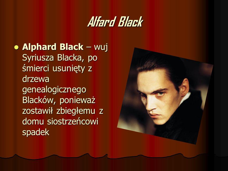 Alfard Black Alphard Black – wuj Syriusza Blacka, po śmierci usunięty z drzewa genealogicznego Blacków, ponieważ zostawił zbiegłemu z domu siostrzeńco