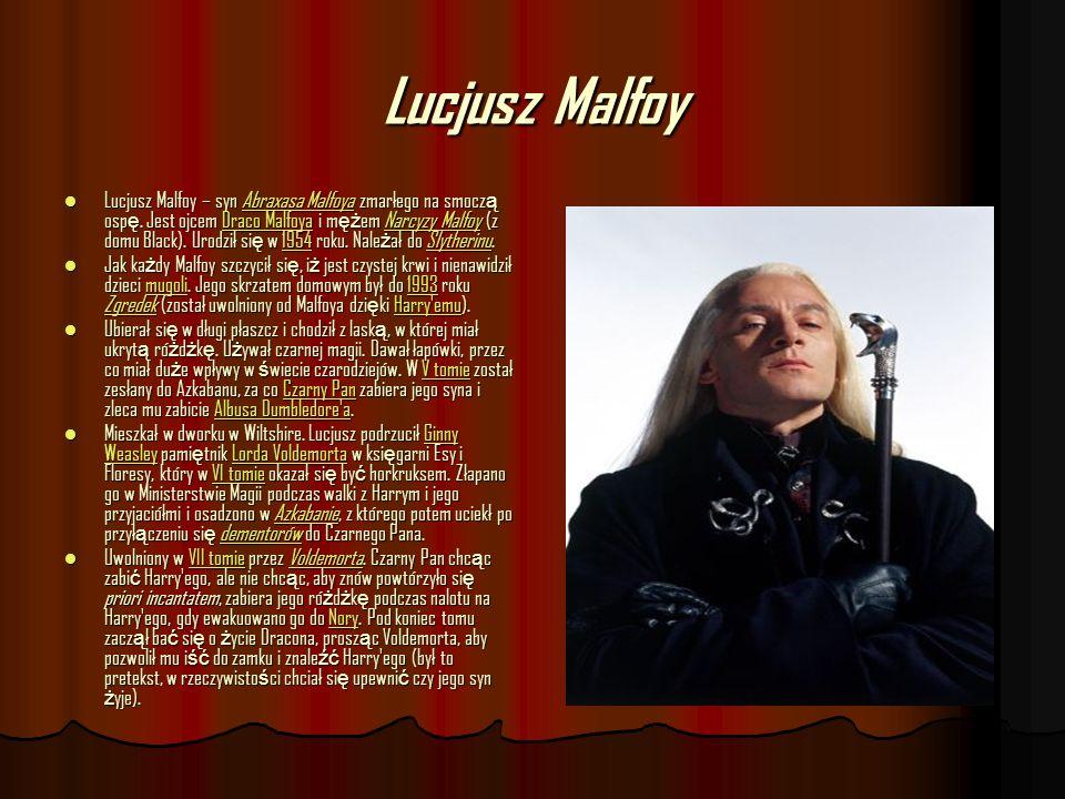 Lucjusz Malfoy Lucjusz Malfoy – syn Abraxasa Malfoya zmarłego na smocz ą osp ę. Jest ojcem Draco Malfoya i m ęż em Narcyzy Malfoy (z domu Black). Urod