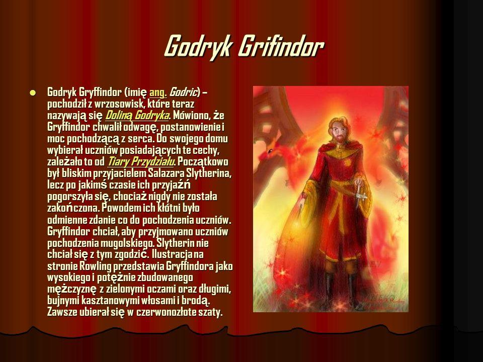 Godryk Grifindor Godryk Gryffindor (imi ę ang. Godric) – pochodził z wrzosowisk, które teraz nazywaj ą si ę Dolin ą Godryka. Mówiono, ż e Gryffindor c