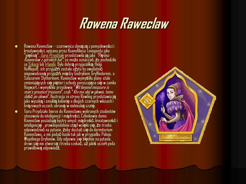 Rowena Raweclaw Rowena Ravenclaw – czarownica słyn ą c ą z pomysłowo ś ci i kreatywno ś ci, opisana przez Ksenofiliusa Lovegooda jako