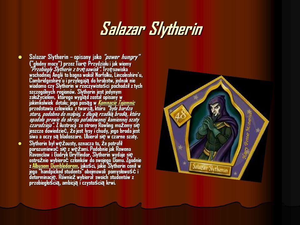Salazar Slytherin Salazar Slytherin – opisany jako