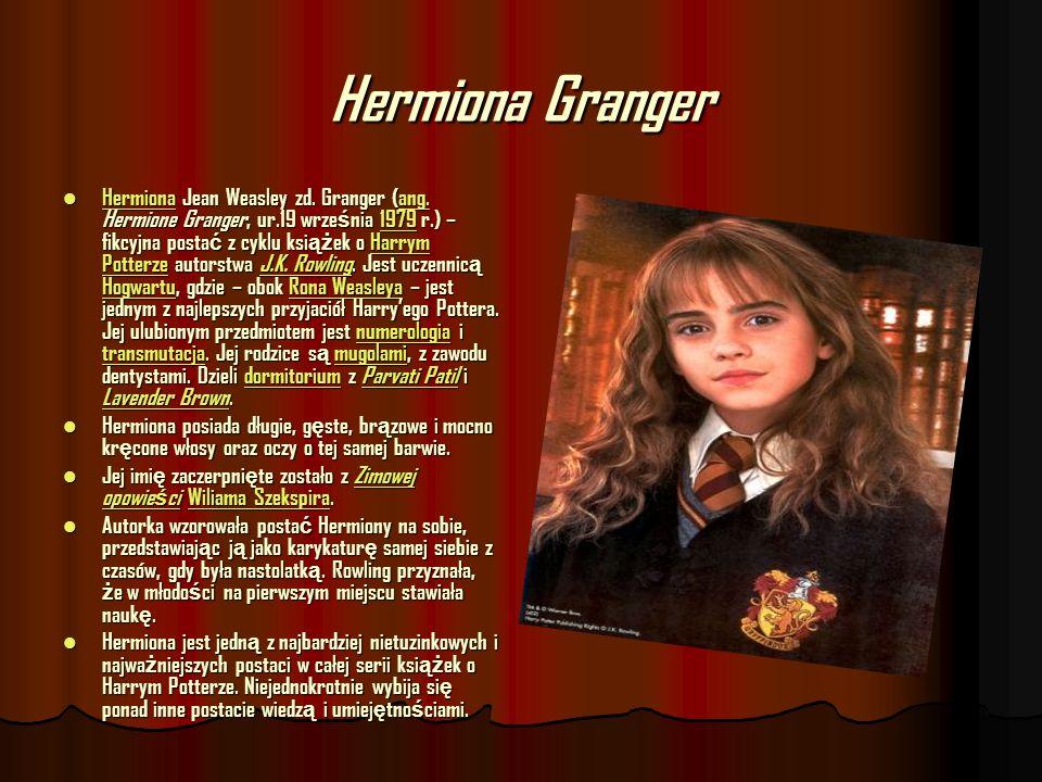 Hermiona Granger Hermiona Jean Weasley zd. Granger (ang. Hermione Granger, ur.19 wrze ś nia 1979 r.) – fikcyjna posta ć z cyklu ksi ąż ek o Harrym Pot