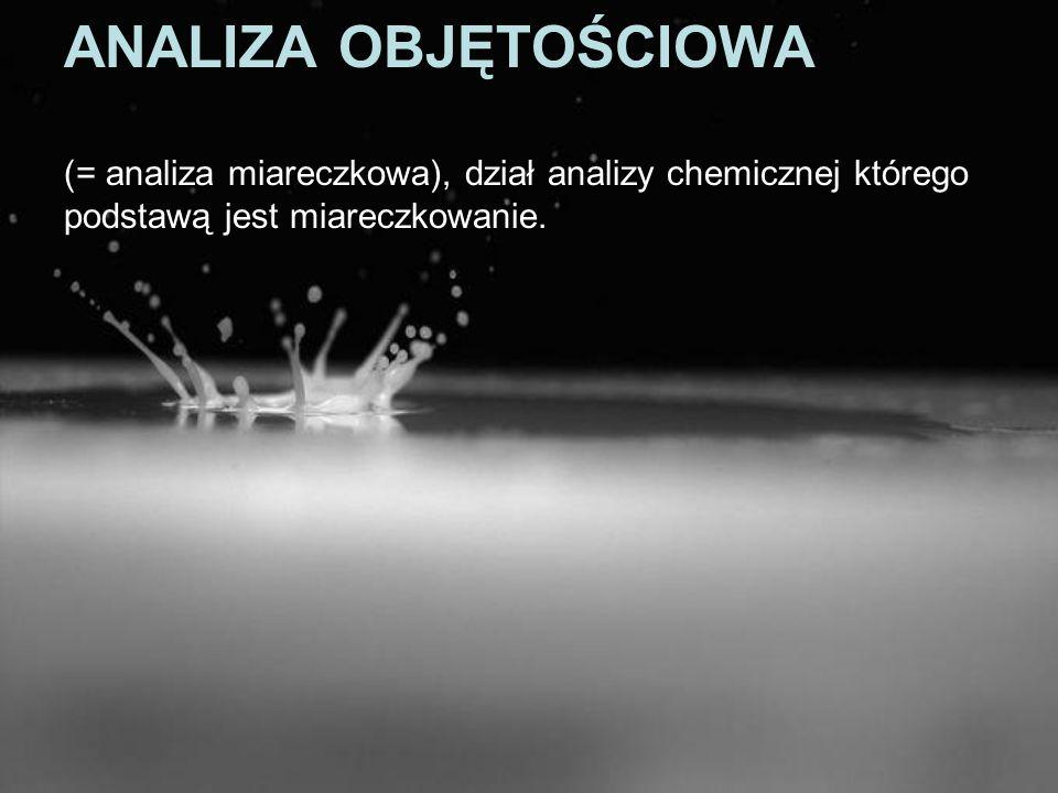 ANALIZA OBJĘTOŚCIOWA (= analiza miareczkowa), dział analizy chemicznej którego podstawą jest miareczkowanie.