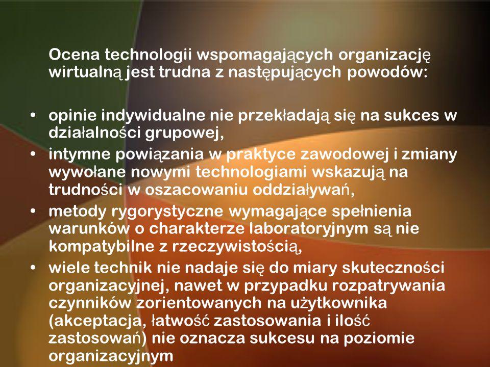 Ocena technologii wspomagaj ą cych organizacj ę wirtualn ą jest trudna z nast ę puj ą cych powodów: opinie indywidualne nie przek ł adaj ą si ę na suk