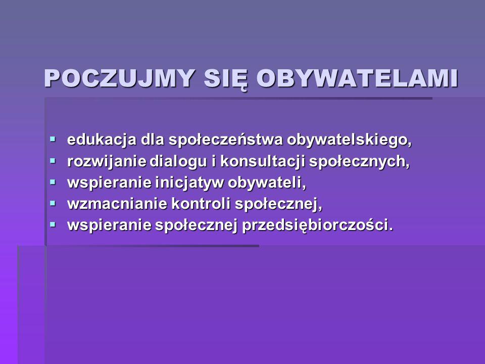 POCZUJMY SIĘ OBYWATELAMI edukacja dla społeczeństwa obywatelskiego, edukacja dla społeczeństwa obywatelskiego, rozwijanie dialogu i konsultacji społec