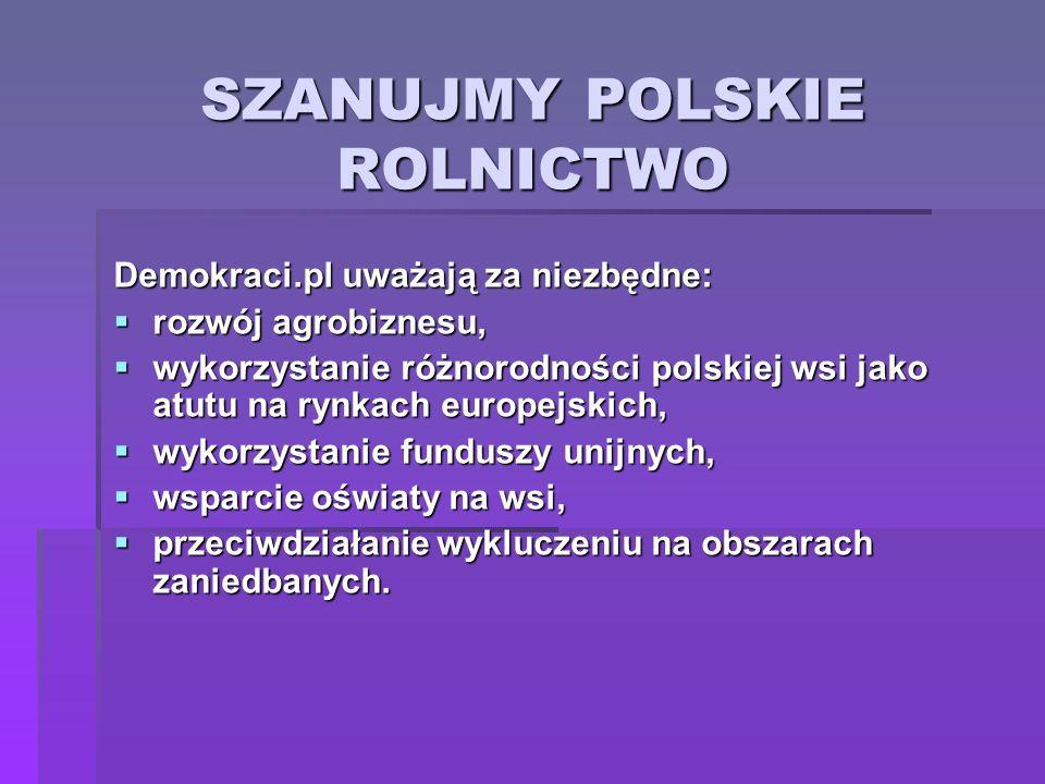 SZANUJMY POLSKIE ROLNICTWO Demokraci.pl uważają za niezbędne: rozwój agrobiznesu, rozwój agrobiznesu, wykorzystanie różnorodności polskiej wsi jako at