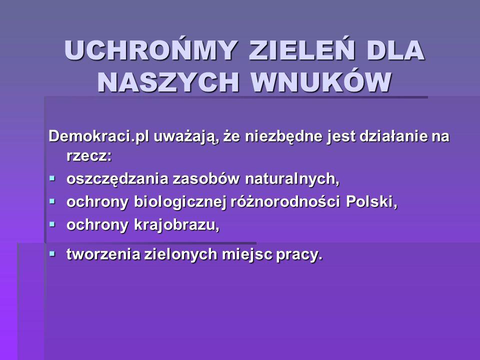 UCHROŃMY ZIELEŃ DLA NASZYCH WNUKÓW Demokraci.pl uważają, że niezbędne jest działanie na rzecz: oszczędzania zasobów naturalnych, oszczędzania zasobów