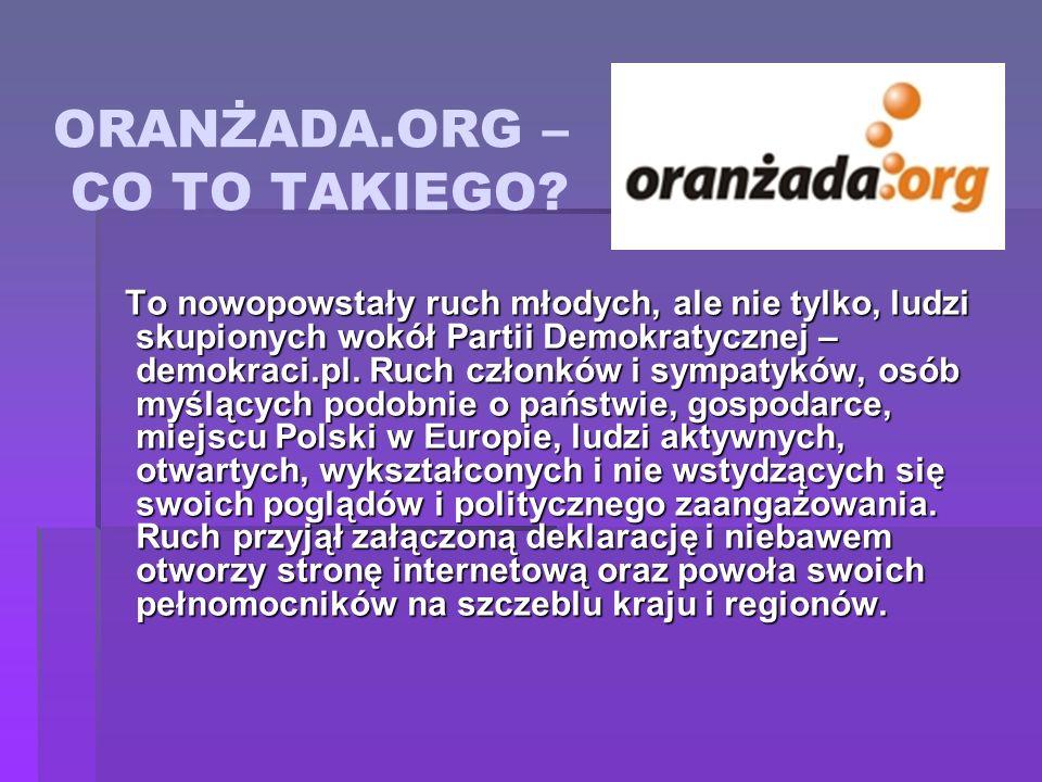 ORANŻADA.ORG – CO TO TAKIEGO? To nowopowstały ruch młodych, ale nie tylko, ludzi skupionych wokół Partii Demokratycznej – demokraci.pl. Ruch członków