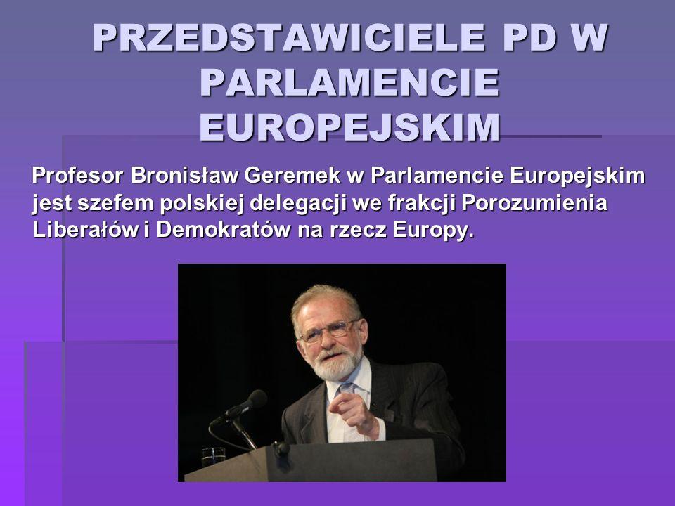 PRZEDSTAWICIELE PD W PARLAMENCIE EUROPEJSKIM Profesor Bronisław Geremek w Parlamencie Europejskim jest szefem polskiej delegacji we frakcji Porozumien