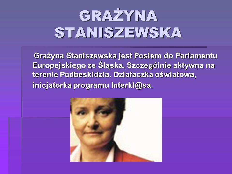 GRAŻYNA STANISZEWSKA Grażyna Staniszewska jest Posłem do Parlamentu Europejskiego ze Śląska. Szczególnie aktywna na terenie Podbeskidzia. Działaczka o