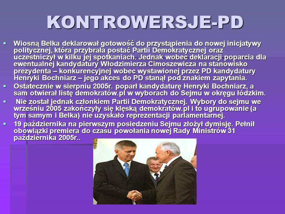 KONTROWERSJE-PD Wiosną Belka deklarował gotowość do przystąpienia do nowej inicjatywy politycznej, która przybrała postać Partii Demokratycznej oraz u