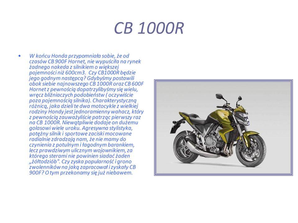 CB 1000R W końcu Honda przypomniała sobie, że od czasów CB 900F Hornet, nie wypuściła na rynek żadnego nakeda z silnikiem o większej pojemności niż 600cm3.