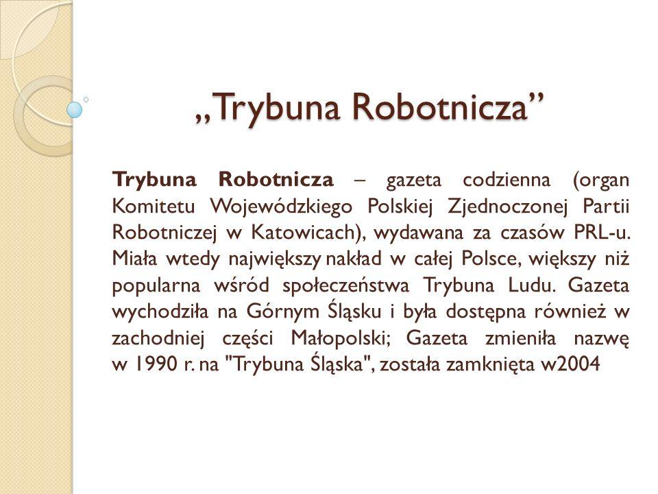 Trybuna Robotnicza Trybuna Robotnicza – gazeta codzienna (organ Komitetu Wojewódzkiego Polskiej Zjednoczonej Partii Robotniczej w Katowicach), wydawan