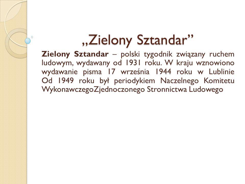 Zielony Sztandar Zielony Sztandar – polski tygodnik związany ruchem ludowym, wydawany od 1931 roku. W kraju wznowiono wydawanie pisma 17 września 1944