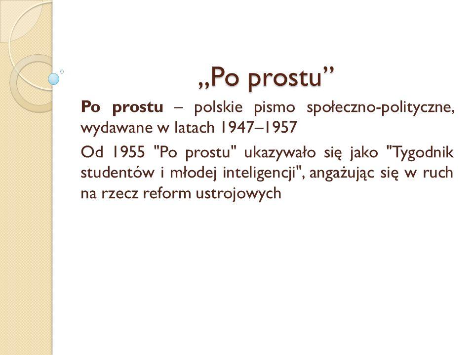 Po prostu Po prostu – polskie pismo społeczno-polityczne, wydawane w latach 1947–1957 Od 1955