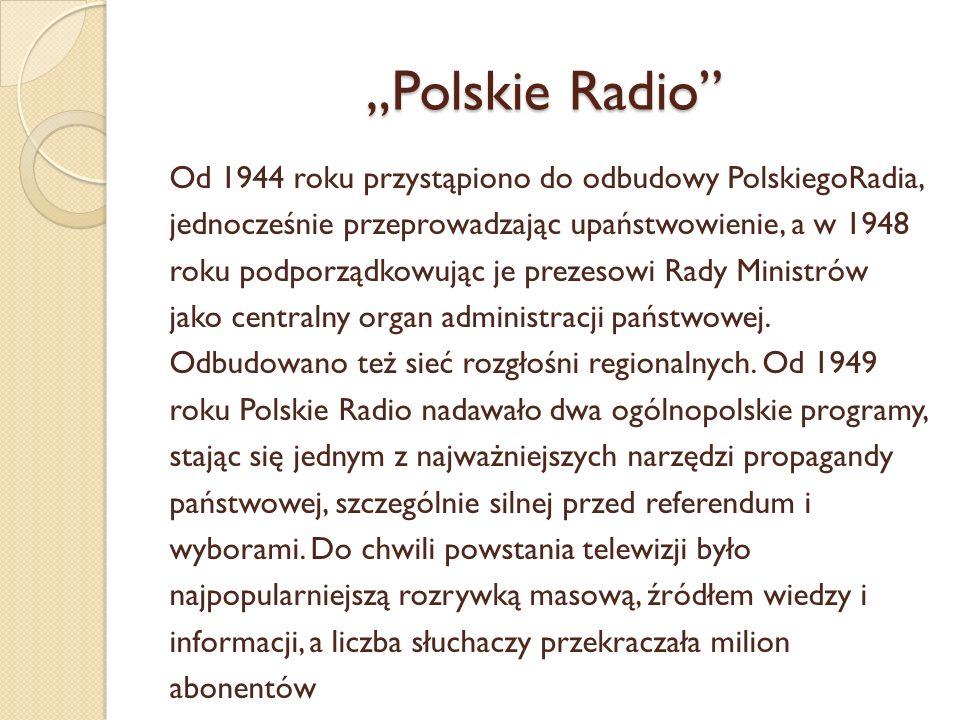 Polskie Radio Od 1944 roku przystąpiono do odbudowy PolskiegoRadia, jednocześnie przeprowadzając upaństwowienie, a w 1948 roku podporządkowując je pre